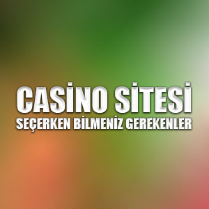 Casino sitesi seçerken bilmeniz gerekenler