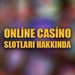 Online casino slotları hakkında