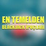 En temelden Blackjack ipuçları