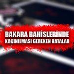 Bakara bahislerinde kaçınılması gereken hatalar