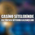 Casino sitelerinde en yüksek bitcoin kazançları