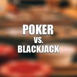 Poker vs. Blackjack karşılaştırması