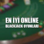 En iyi online blackjack oyunları
