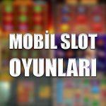 Mobil slot oyunları
