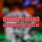 Online casino sitelerinin türleri